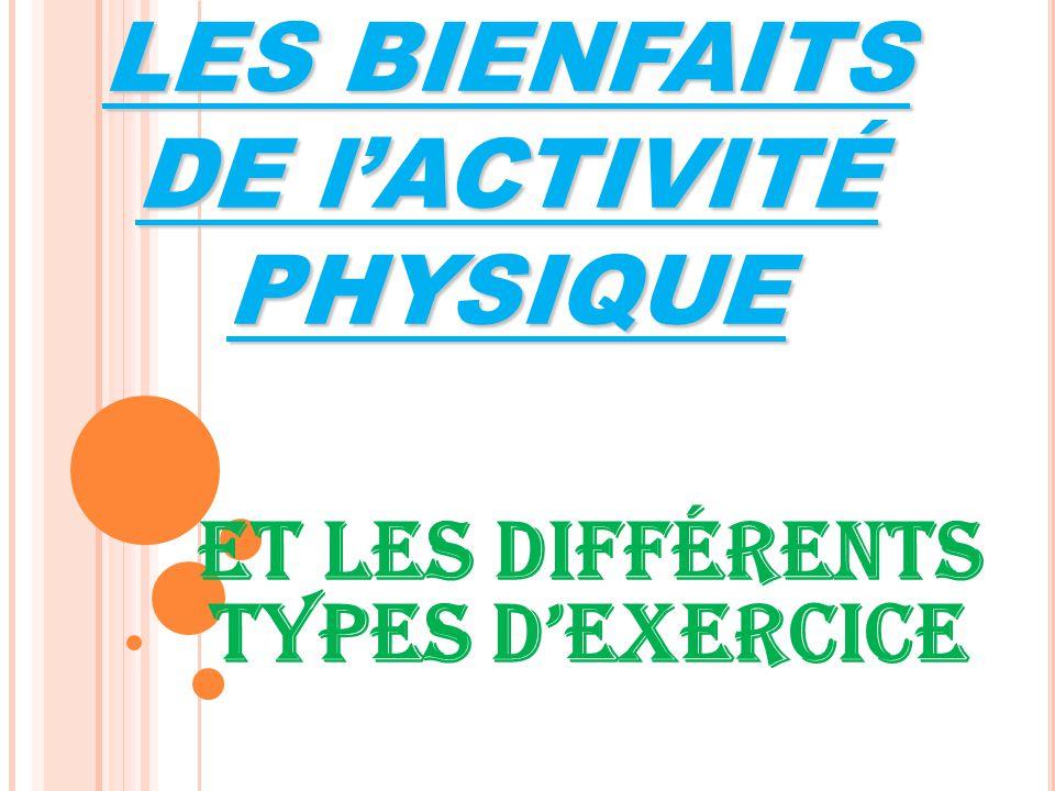 LES BIENFAITS DE lACTIVITÉ PHYSIQUE Et les différents types dexercice