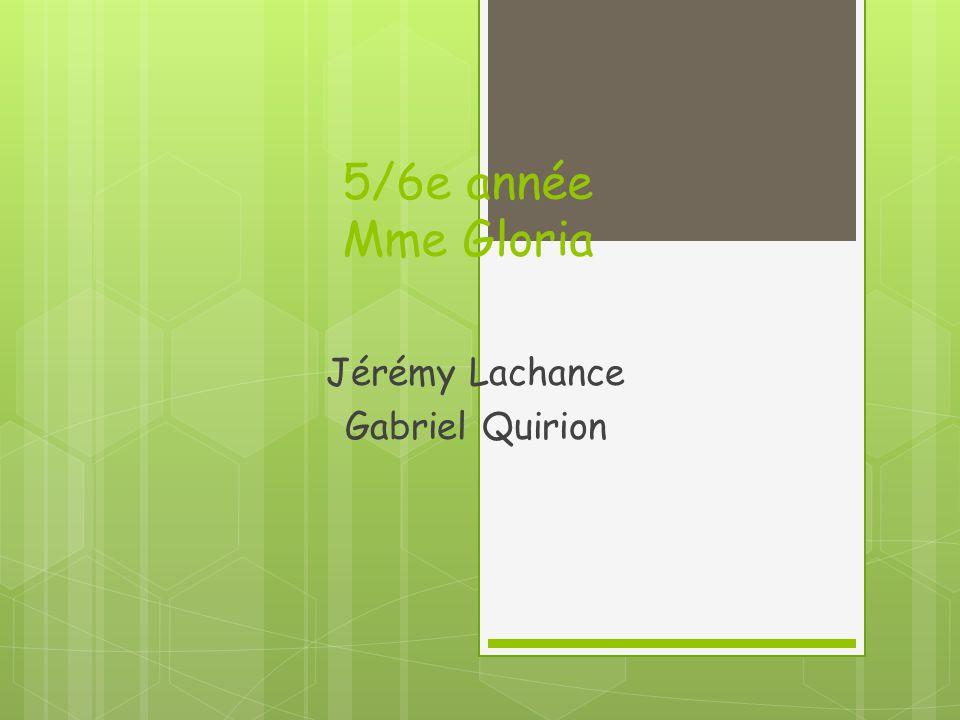 5/6e année Mme Gloria Jérémy Lachance Gabriel Quirion