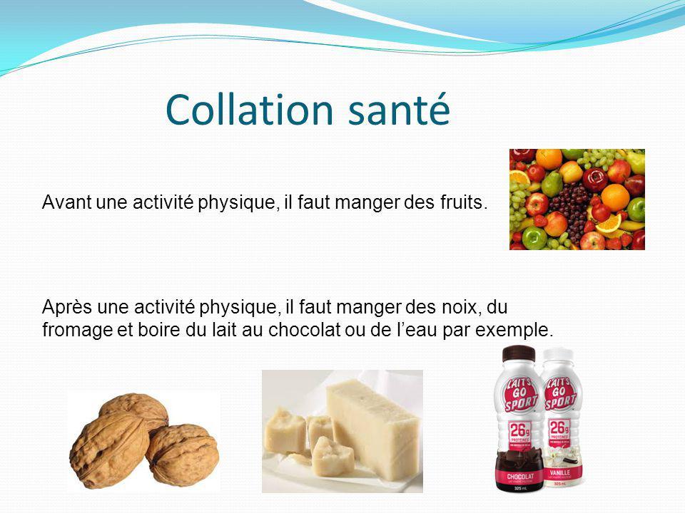 Collation santé Avant une activité physique, il faut manger des fruits. Après une activité physique, il faut manger des noix, du fromage et boire du l
