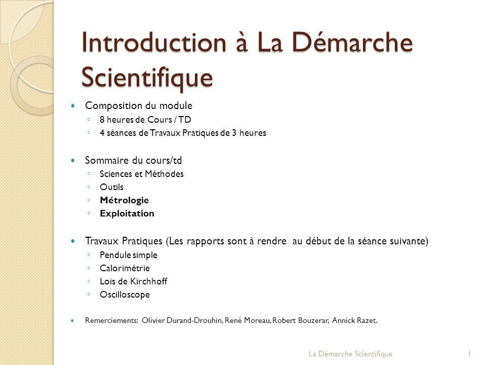 Introduction à La Démarche Scientifique Composition du module 8 heures de Cours / TD 4 séances de Travaux Pratiques de 3 heures Sommaire du cours/td S