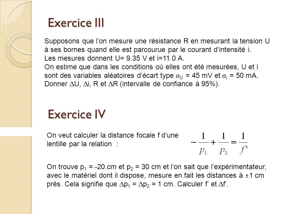 Exercice III Supposons que lon mesure une résistance R en mesurant la tension U à ses bornes quand elle est parcourue par le courant dintensité i. Les