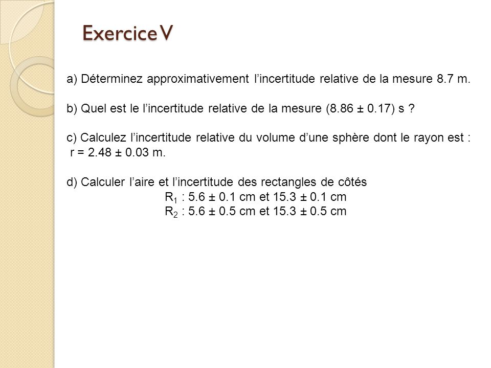 Exercice V a) Déterminez approximativement lincertitude relative de la mesure 8.7 m.