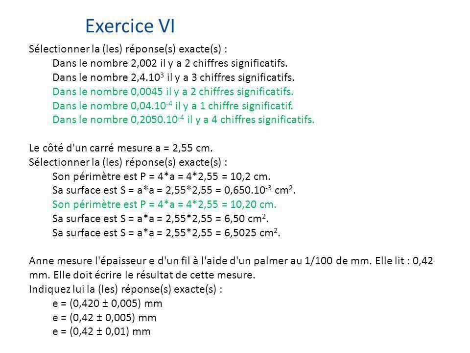 Sélectionner la (les) réponse(s) exacte(s) : Dans le nombre 2,002 il y a 2 chiffres significatifs. Dans le nombre 2,4.10 3 il y a 3 chiffres significa
