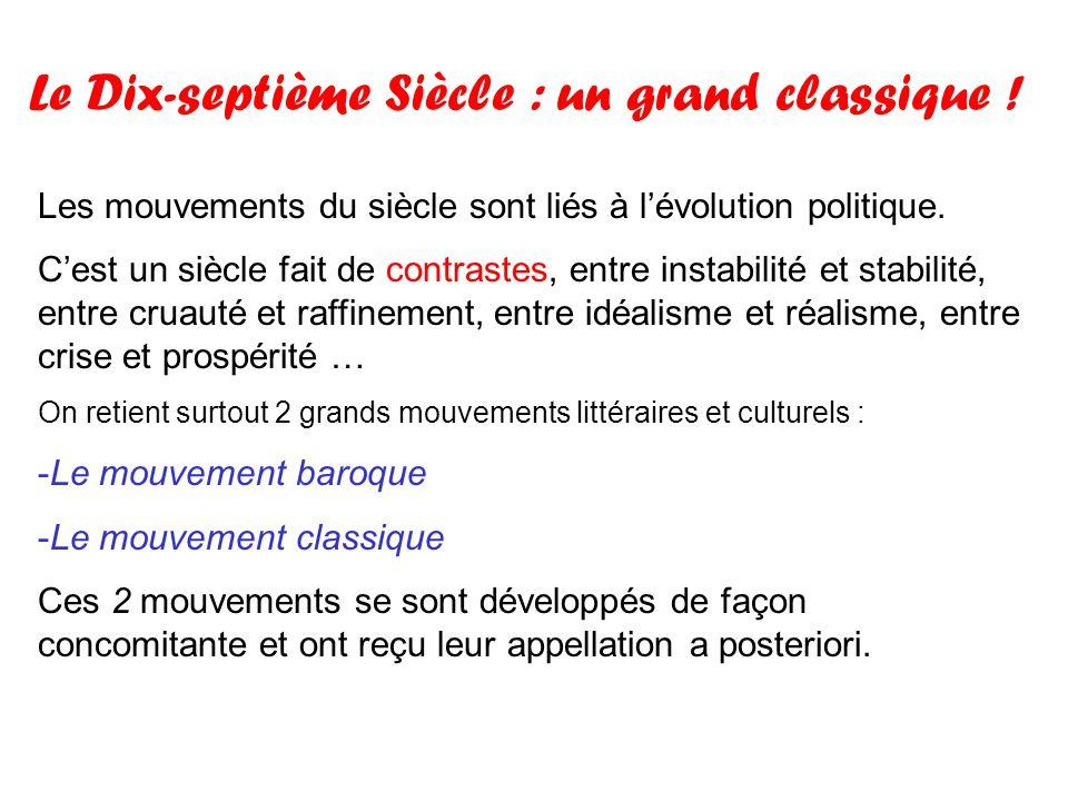 Le Dix-septième Siècle : un grand classique ! Les mouvements du siècle sont liés à lévolution politique. Cest un siècle fait de contrastes, entre inst