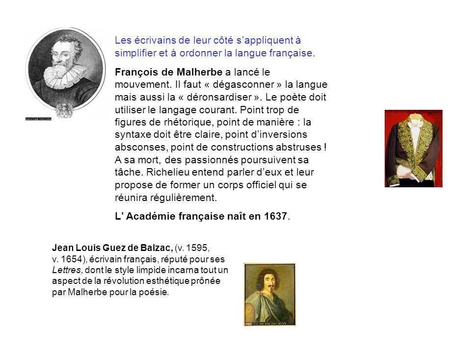 Les écrivains de leur côté sappliquent à simplifier et à ordonner la langue française. François de Malherbe a lancé le mouvement. Il faut « dégasconne