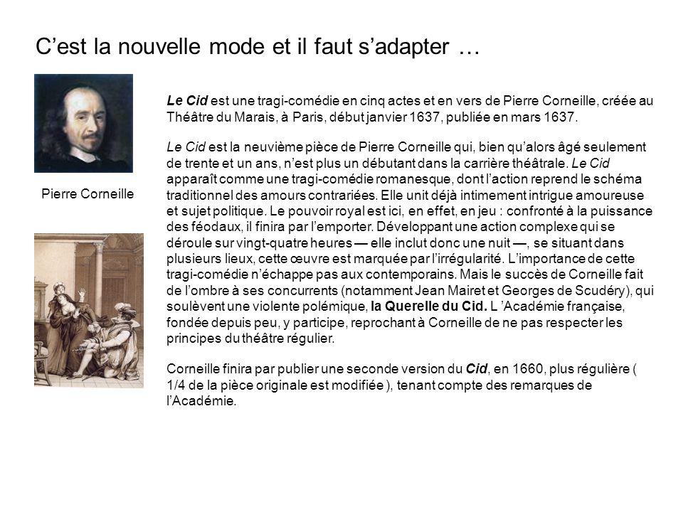 Cest la nouvelle mode et il faut sadapter … Pierre Corneille Le Cid est une tragi-comédie en cinq actes et en vers de Pierre Corneille, créée au Théât