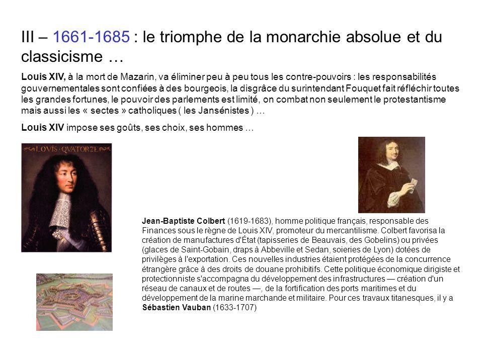 III – 1661-1685 : le triomphe de la monarchie absolue et du classicisme … Louis XIV, à la mort de Mazarin, va éliminer peu à peu tous les contre-pouvo