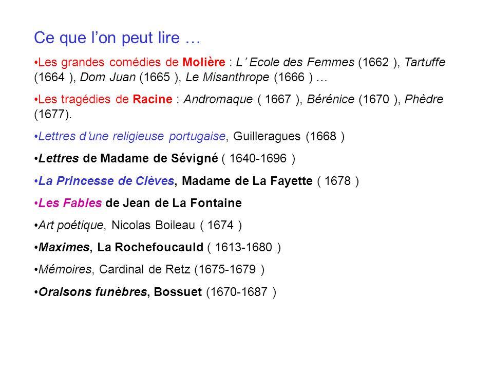 Ce que lon peut lire … Les grandes comédies de Molière : L Ecole des Femmes (1662 ), Tartuffe (1664 ), Dom Juan (1665 ), Le Misanthrope (1666 ) … Les