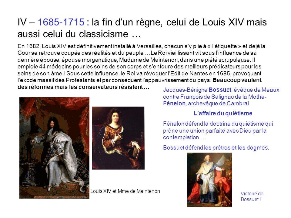 IV – 1685-1715 : la fin dun règne, celui de Louis XIV mais aussi celui du classicisme … En 1682, Louis XIV est définitivement installé à Versailles, c