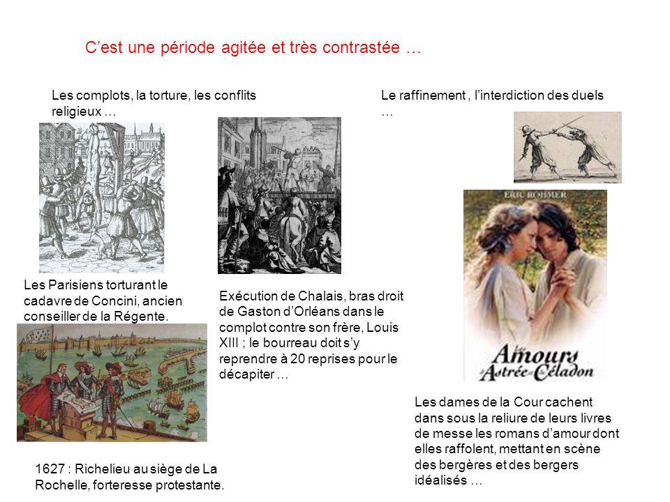 Cest une période agitée et très contrastée … Les complots, la torture, les conflits religieux … Le raffinement, linterdiction des duels … Les Parisien