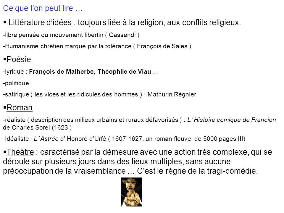 Ce que lon peut lire … Littérature didées : toujours liée à la religion, aux conflits religieux. -libre pensée ou mouvement libertin ( Gassendi ) -Hum