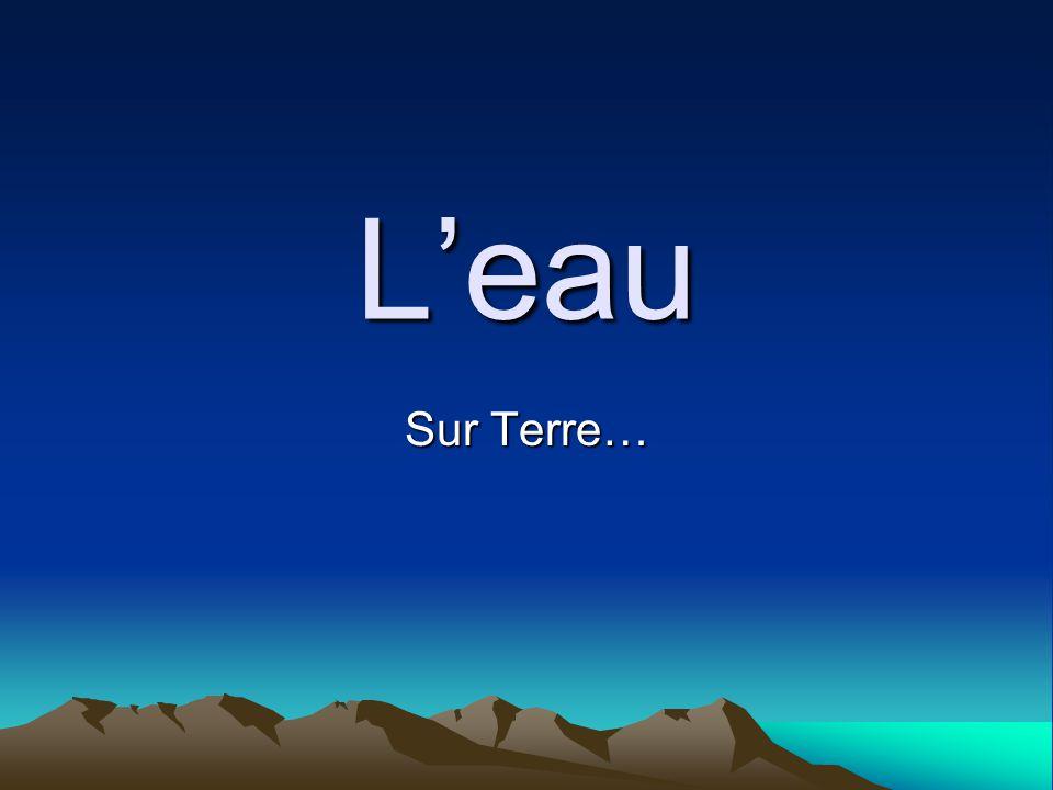 Leau Sur Terre…