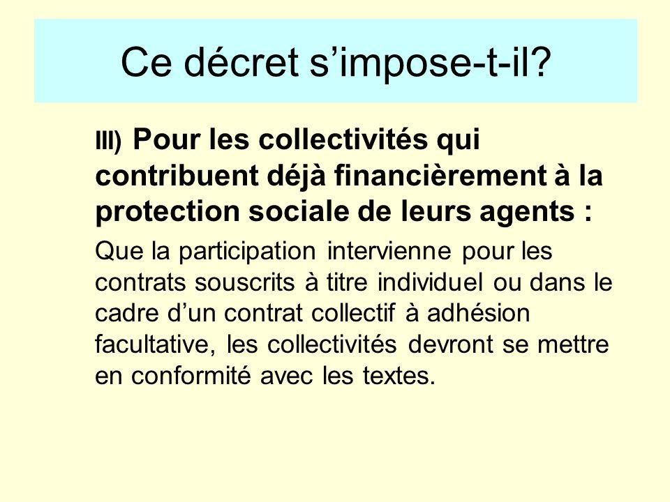 III) Pour les collectivités qui contribuent déjà financièrement à la protection sociale de leurs agents : Que la participation intervienne pour les co