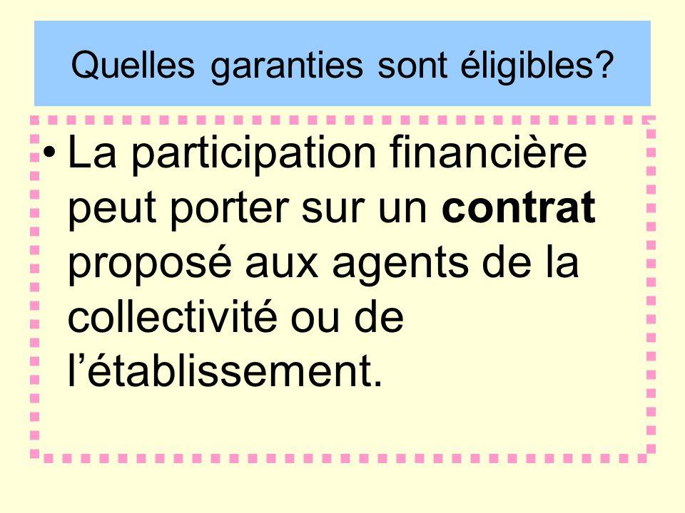 Quelles garanties sont éligibles? La participation financière peut porter sur un contrat proposé aux agents de la collectivité ou de létablissement.