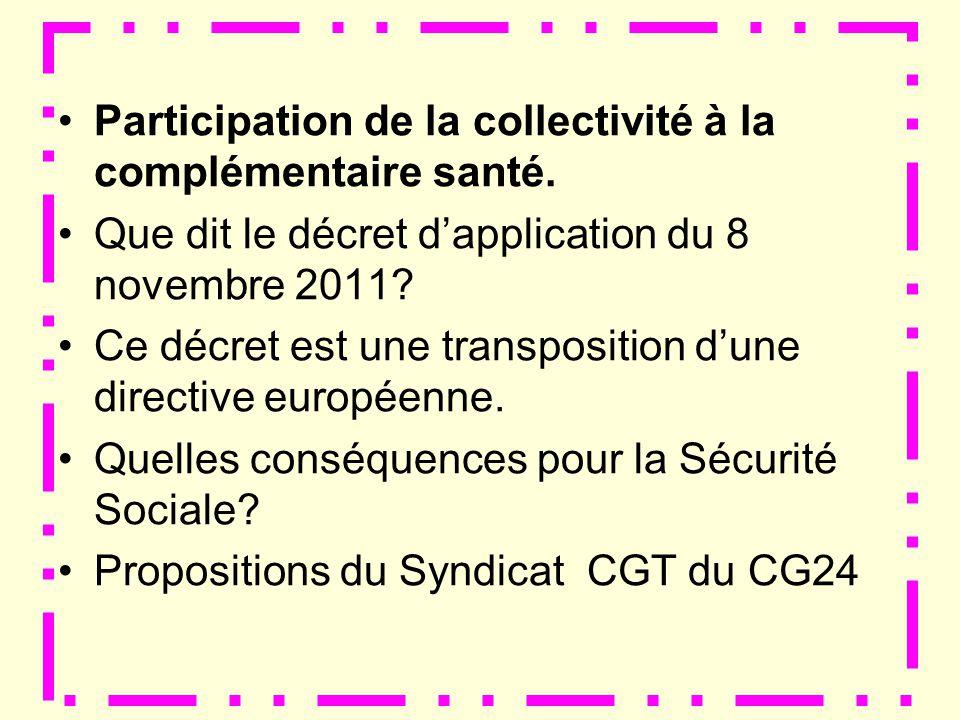 Décret du 8 novembre 2011 Le 10 novembre 2011 paraît le décret d application de la loi du 2 février 2007 relatif à la participation des collectivités territoriales et de leurs établissements publics au financement de la protection sociale complémentaire de leurs agents.