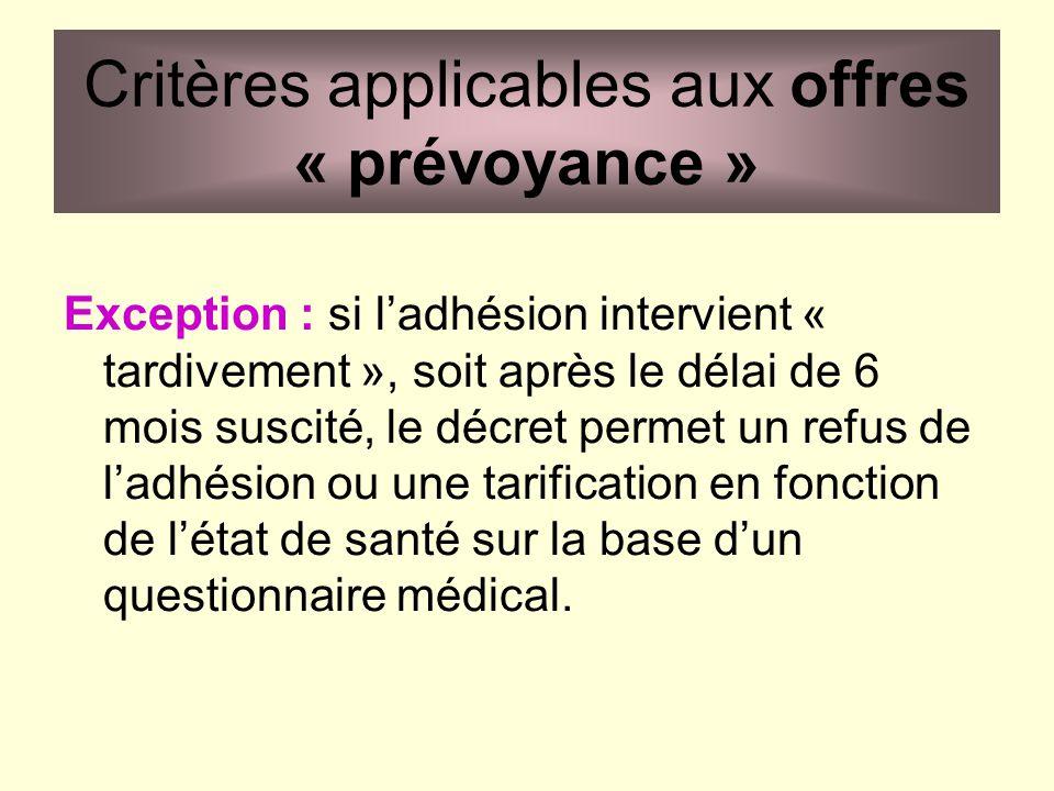 Exception : si ladhésion intervient « tardivement », soit après le délai de 6 mois suscité, le décret permet un refus de ladhésion ou une tarification