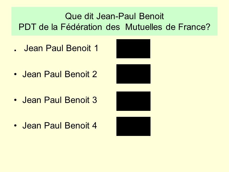 Que dit Jean-Paul Benoit PDT de la Fédération des Mutuelles de France?. Jean Paul Benoit 1 Jean Paul Benoit 2 Jean Paul Benoit 3 Jean Paul Benoit 4