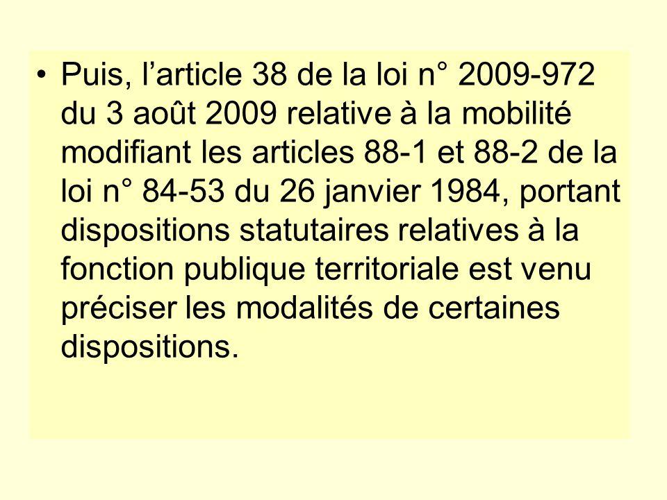 Puis, larticle 38 de la loi n° 2009-972 du 3 août 2009 relative à la mobilité modifiant les articles 88-1 et 88-2 de la loi n° 84-53 du 26 janvier 198