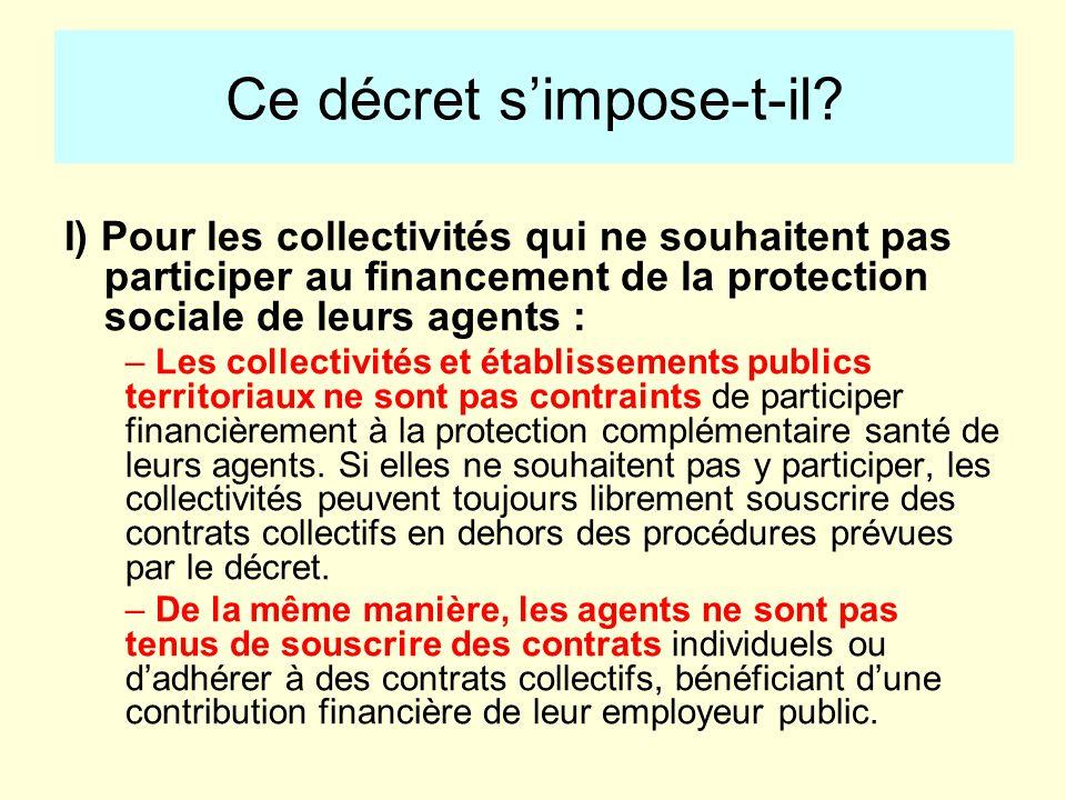 Ce décret simpose-t-il? I) Pour les collectivités qui ne souhaitent pas participer au financement de la protection sociale de leurs agents : – Les col