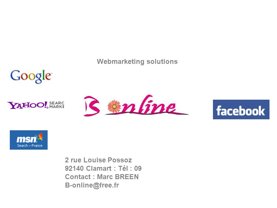 Webmarketing solutions 2 rue Louise Possoz 92140 Clamart : Tél : 09 Contact : Marc BREEN B-online@free.fr