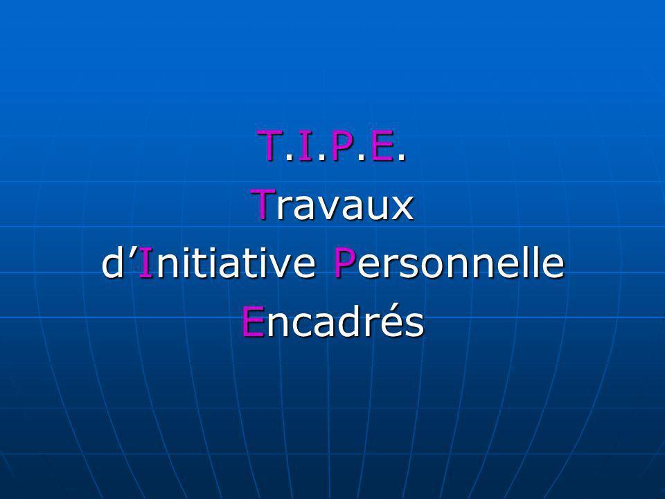 T.I.P.E. Travaux dInitiative Personnelle Encadrés