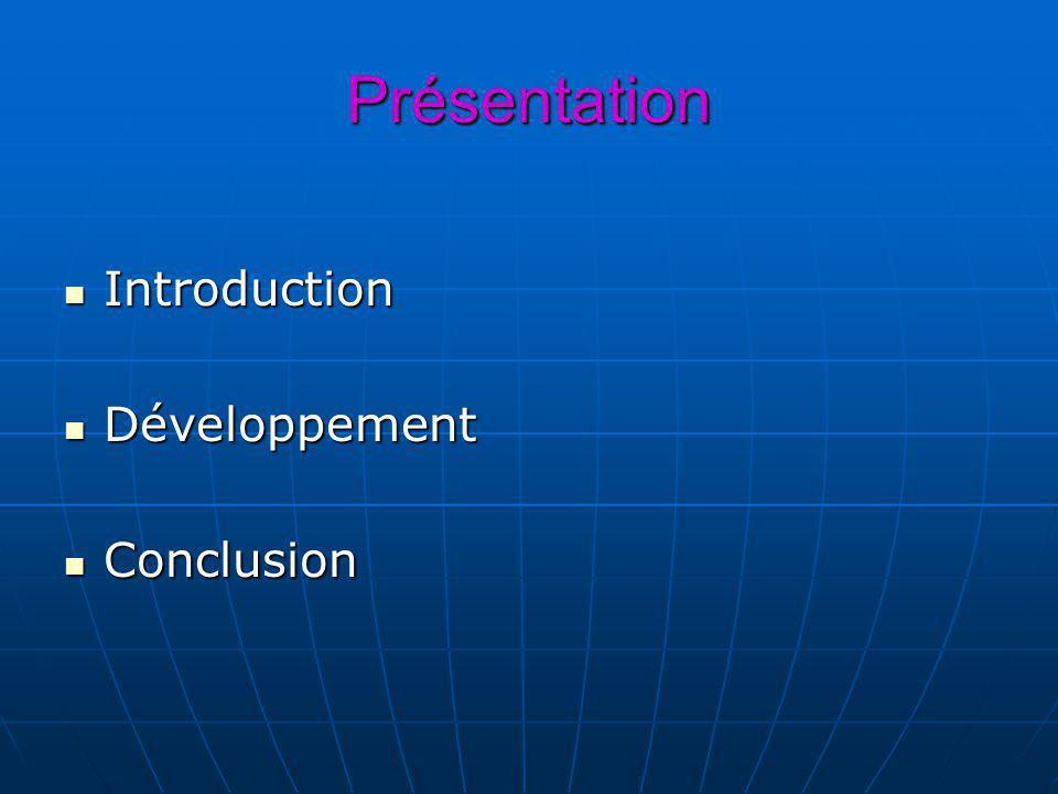 Présentation Introduction Introduction Développement Développement Conclusion Conclusion