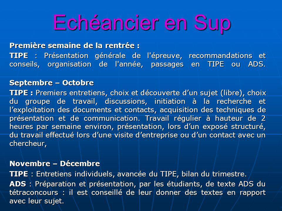 Echéancier en Sup Première semaine de la rentrée : TIPE : Présentation générale de l épreuve, recommandations et conseils, organisation de l année, passages en TIPE ou ADS.