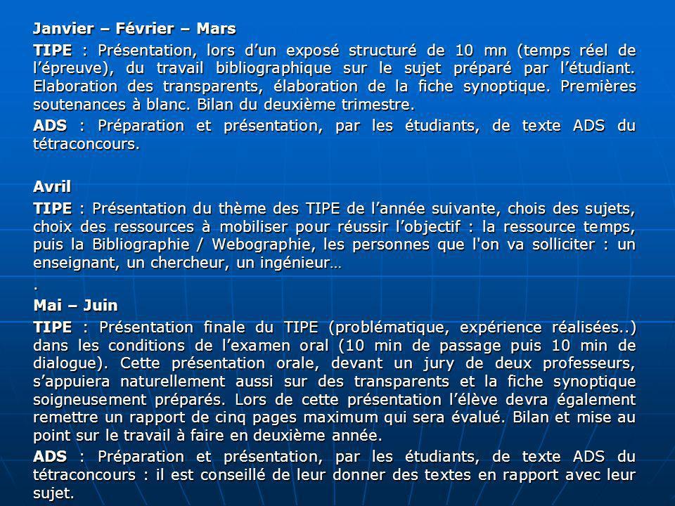 Janvier – Février – Mars TIPE : Présentation, lors dun exposé structuré de 10 mn (temps réel de lépreuve), du travail bibliographique sur le sujet préparé par létudiant.