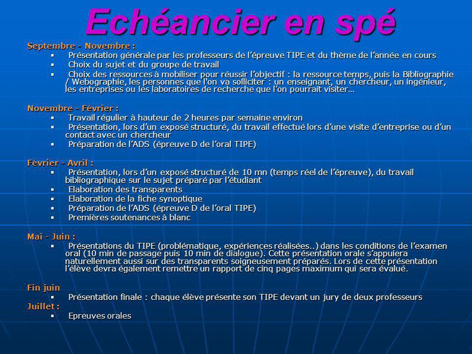 Echéancier en spé Septembre - Novembre : Présentation générale par les professeurs de lépreuve TIPE et du thème de lannée en cours Présentation généra