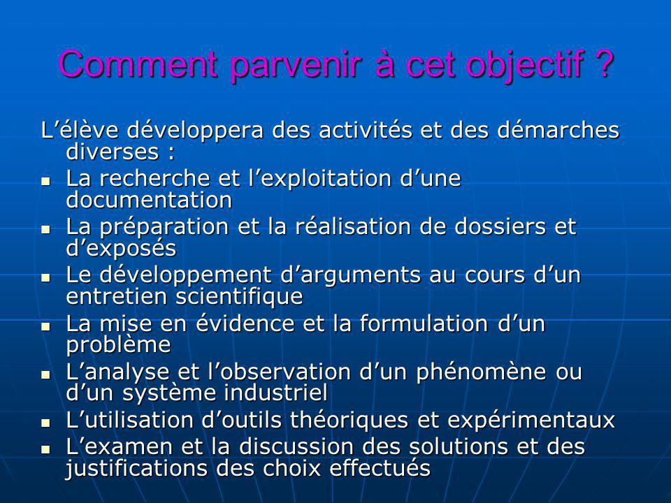 Comment parvenir à cet objectif ? Lélève développera des activités et des démarches diverses : La recherche et lexploitation dune documentation La rec