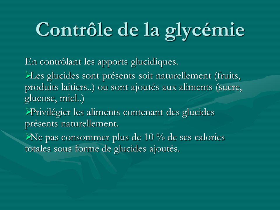 Contrôle de la glycémie En contrôlant les apports glucidiques. Les glucides sont présents soit naturellement (fruits, produits laitiers..) ou sont ajo