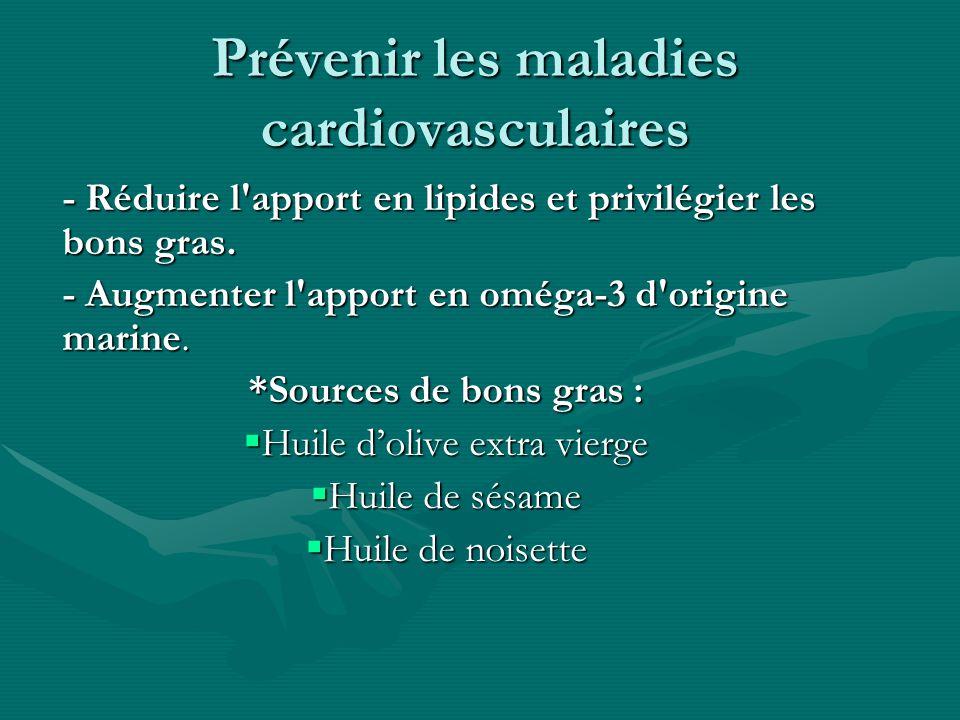Prévenir les maladies cardiovasculaires - Réduire l'apport en lipides et privilégier les bons gras. - Augmenter l'apport en oméga-3 d'origine marine.