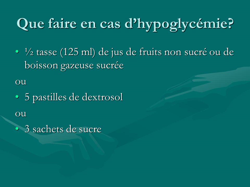 Que faire en cas dhypoglycémie? ½ tasse (125 ml) de jus de fruits non sucré ou de boisson gazeuse sucrée½ tasse (125 ml) de jus de fruits non sucré ou