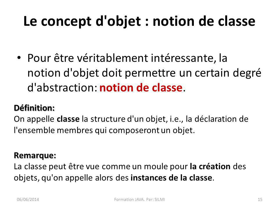 Pour être véritablement intéressante, la notion d objet doit permettre un certain degré d abstraction: notion de classe.