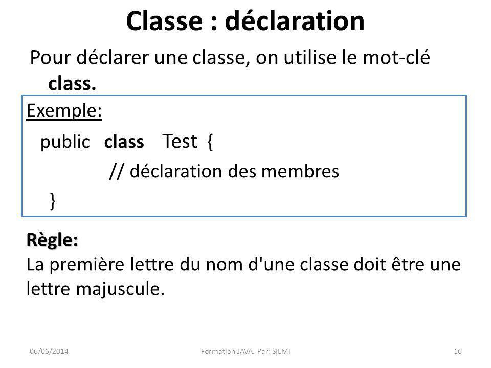 Classe : déclaration Pour déclarer une classe, on utilise le mot-clé class.