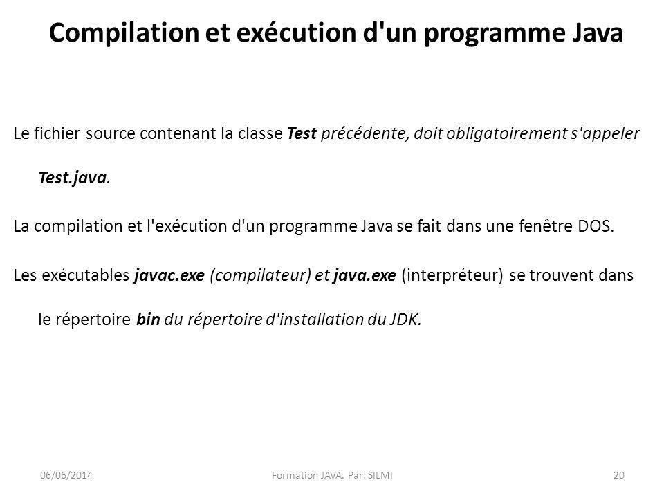 Compilation et exécution d un programme Java Le fichier source contenant la classe Test précédente, doit obligatoirement s appeler Test.java.