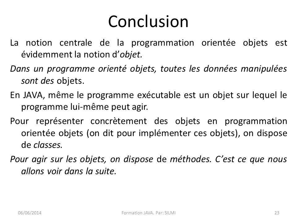 Conclusion La notion centrale de la programmation orientée objets est évidemment la notion dobjet.