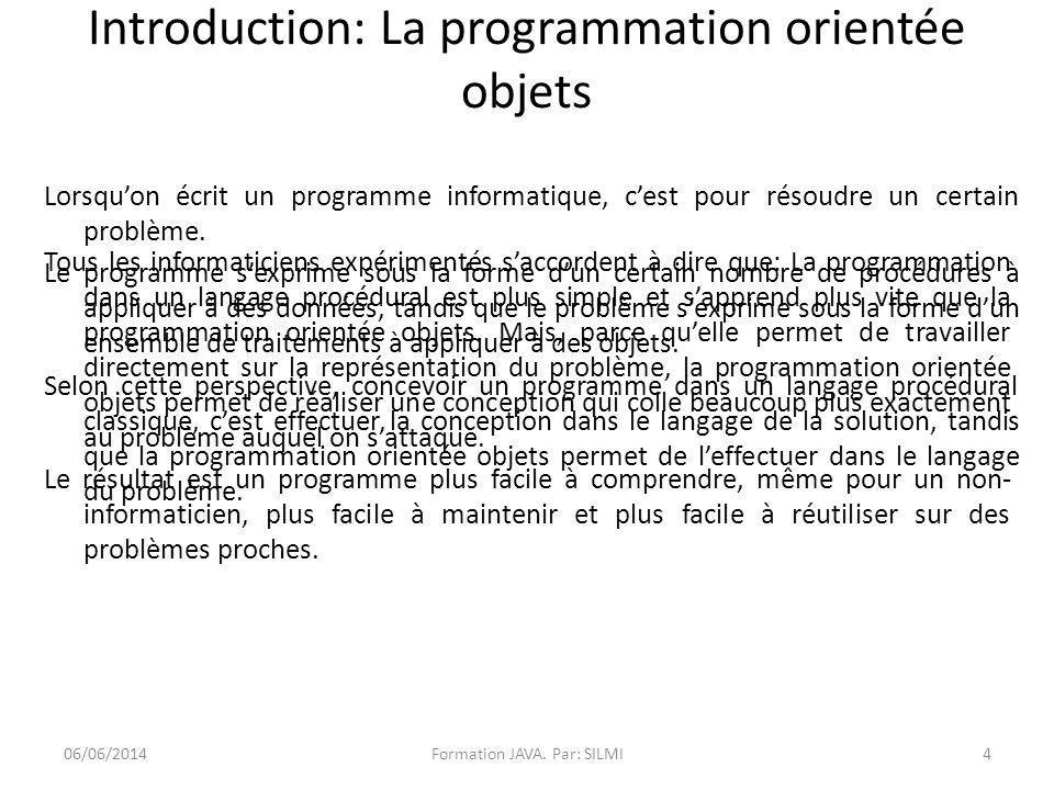 Introduction: La programmation orientée objets Lorsquon écrit un programme informatique, cest pour résoudre un certain problème.