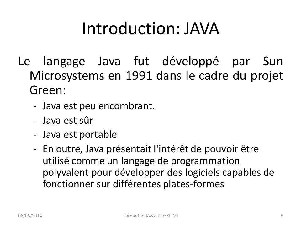 Introduction: JAVA Le langage Java fut développé par Sun Microsystems en 1991 dans le cadre du projet Green: -Java est peu encombrant.