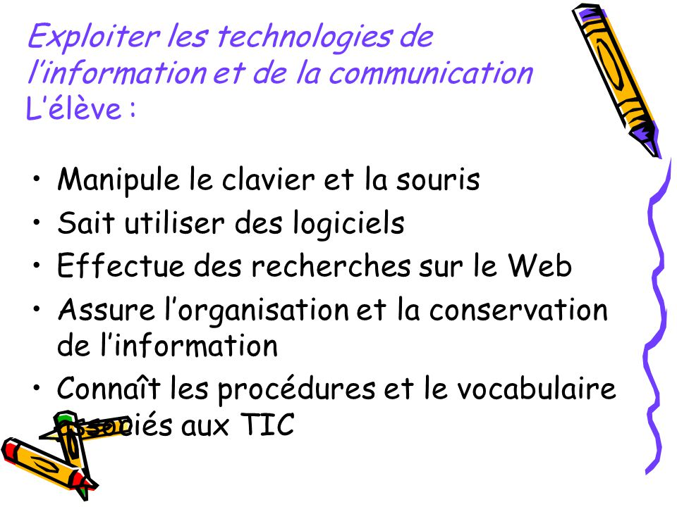 Exploiter les technologies de linformation et de la communication Lélève : Manipule le clavier et la souris Sait utiliser des logiciels Effectue des r