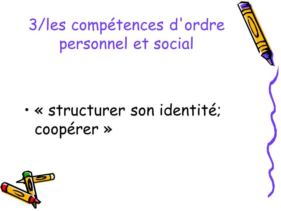 3/les compétences d'ordre personnel et social « structurer son identité; coopérer »