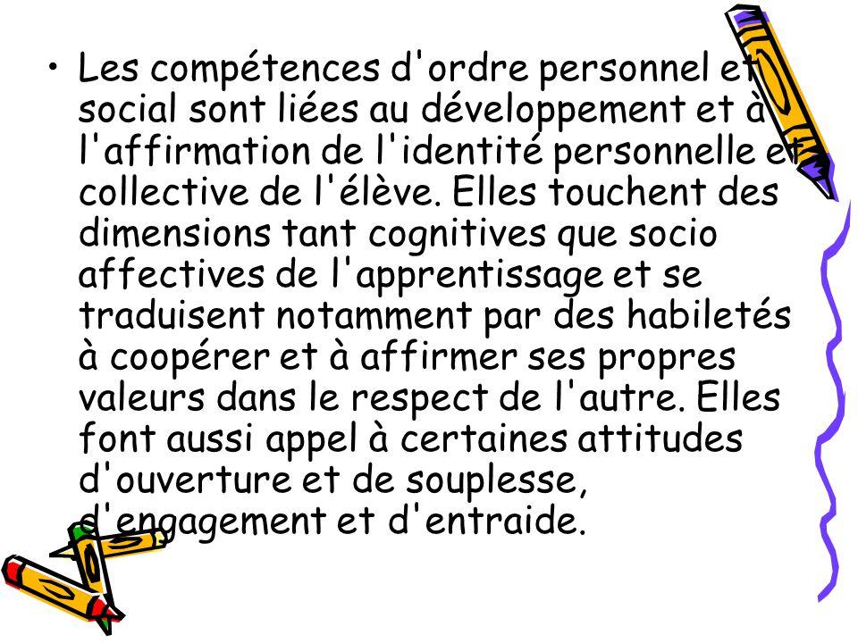 Les compétences d'ordre personnel et social sont liées au développement et à l'affirmation de l'identité personnelle et collective de l'élève. Elles t