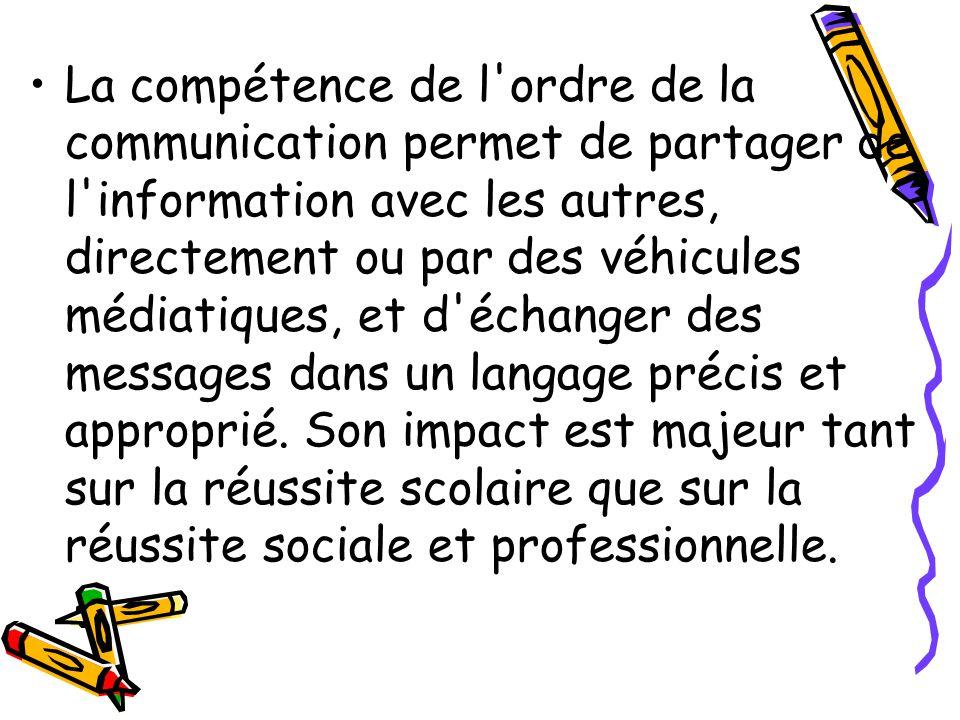 La compétence de l'ordre de la communication permet de partager de l'information avec les autres, directement ou par des véhicules médiatiques, et d'é