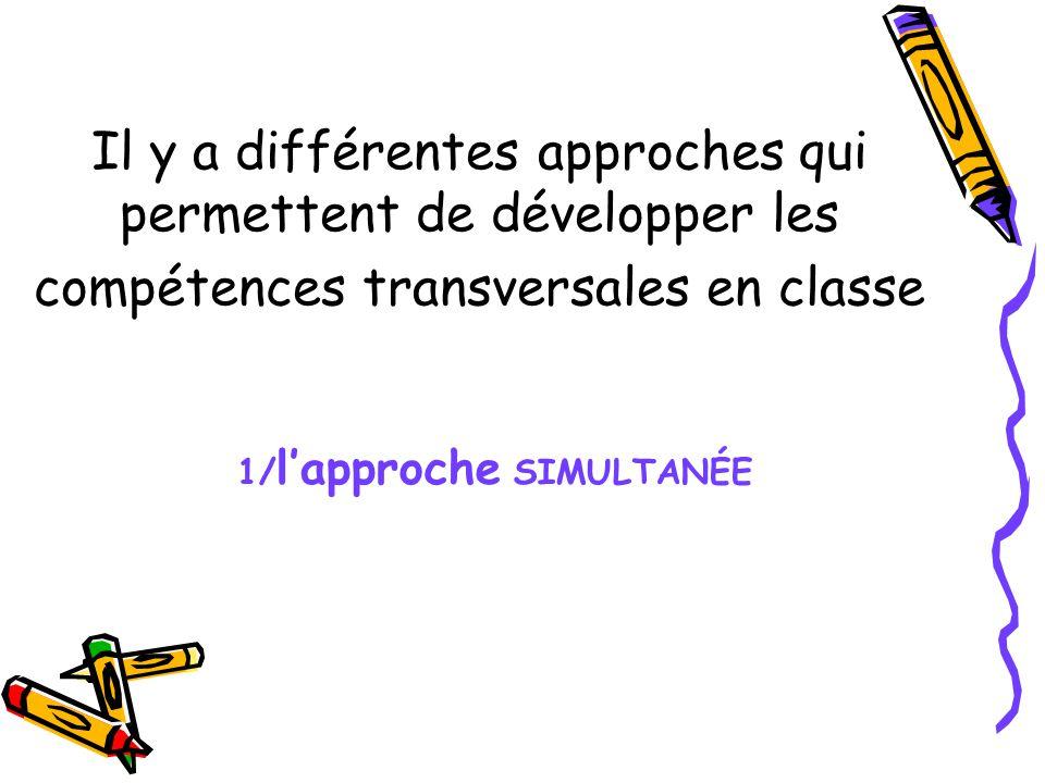 Il y a différentes approches qui permettent de développer les compétences transversales en classe 1/ lapproche SIMULTANÉE