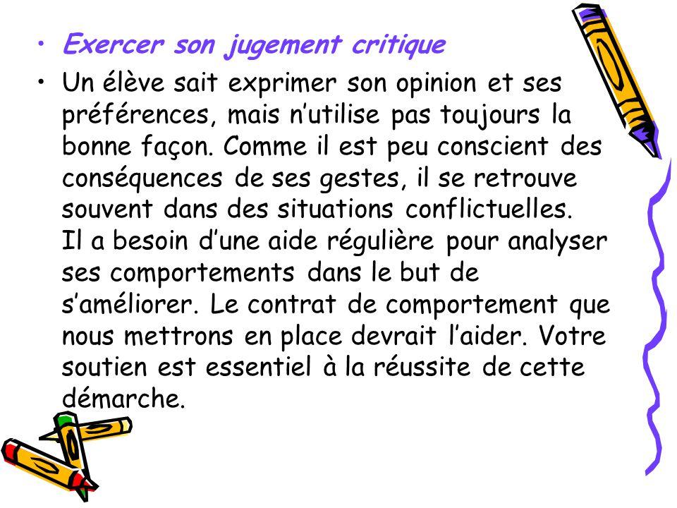 Exercer son jugement critique Un élève sait exprimer son opinion et ses préférences, mais nutilise pas toujours la bonne façon. Comme il est peu consc