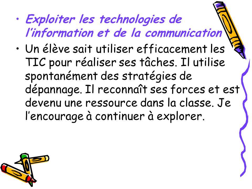 Exploiter les technologies de linformation et de la communication Un élève sait utiliser efficacement les TIC pour réaliser ses tâches. Il utilise spo