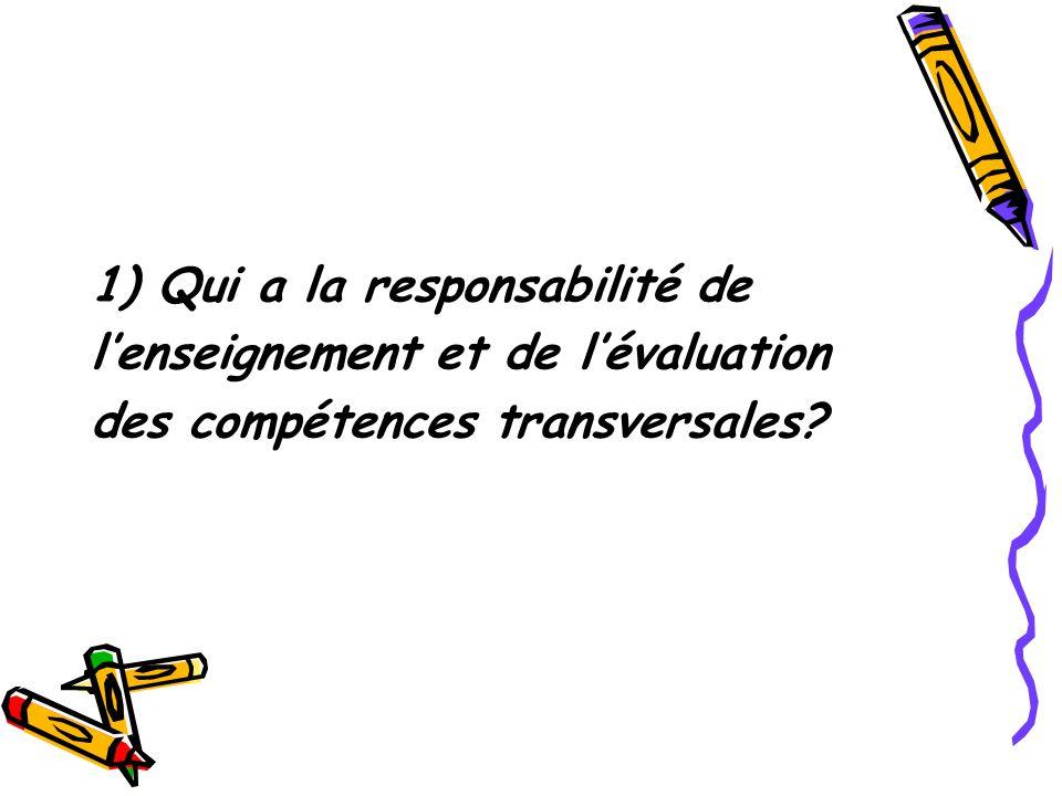 1) Qui a la responsabilité de lenseignement et de lévaluation des compétences transversales?
