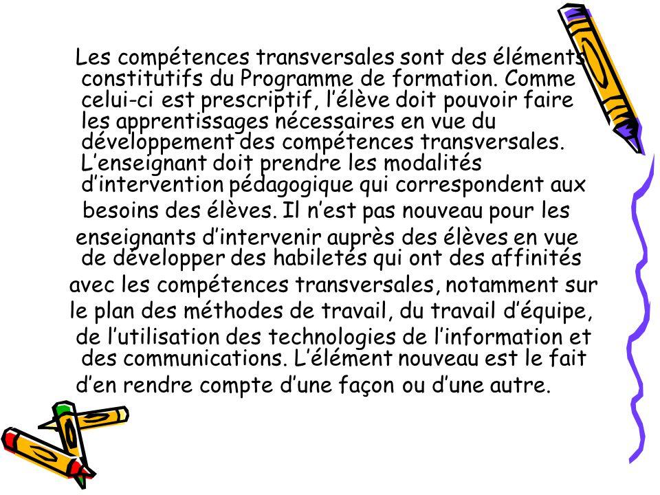 Les compétences transversales sont des éléments constitutifs du Programme de formation. Comme celui-ci est prescriptif, lélève doit pouvoir faire les