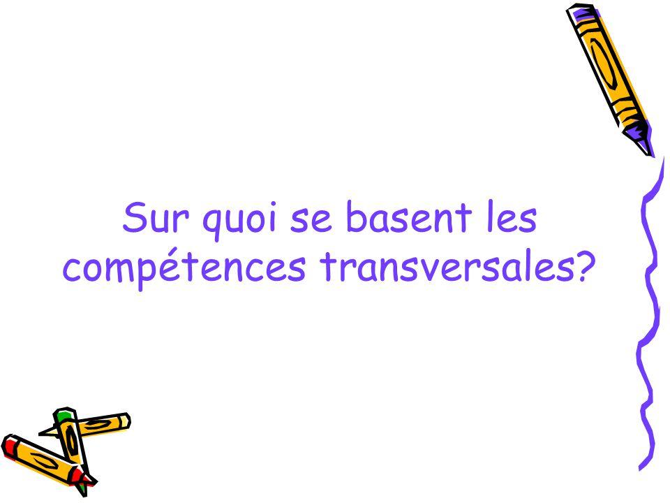 Sur quoi se basent les compétences transversales?