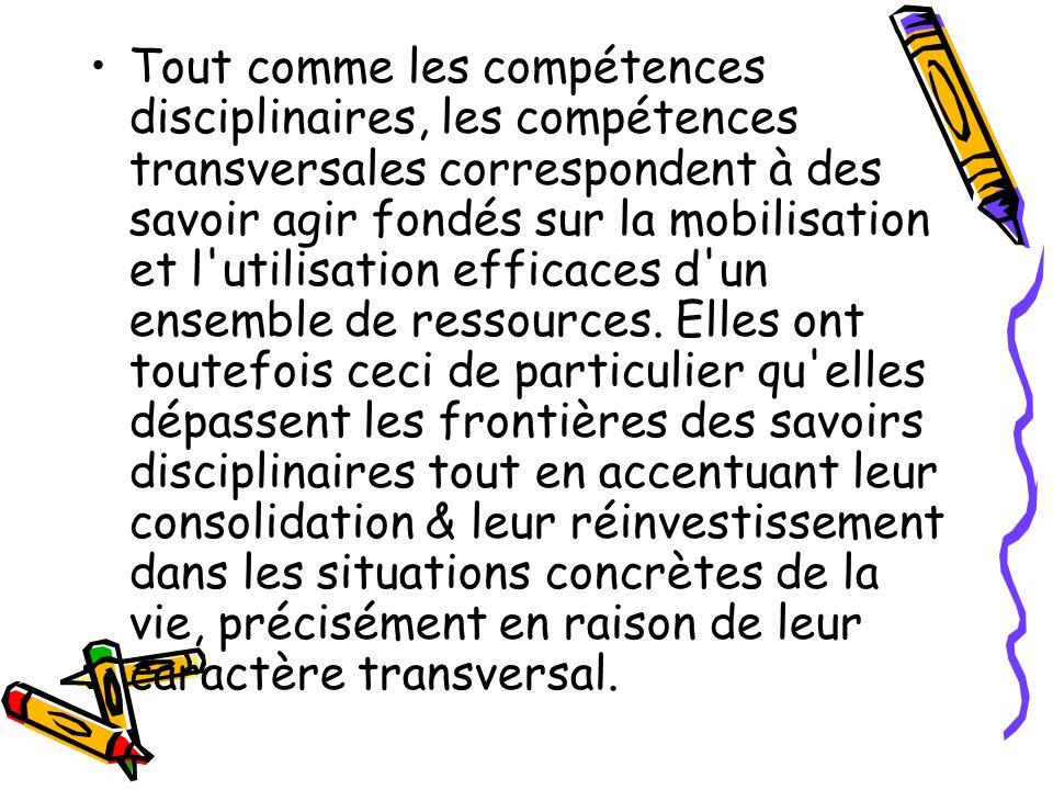 Tout comme les compétences disciplinaires, les compétences transversales correspondent à des savoir agir fondés sur la mobilisation et l'utilisation e